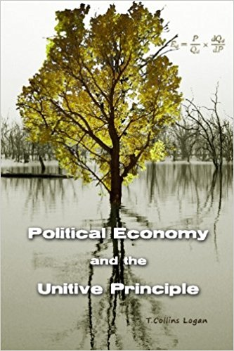 T. Collins Logan, Political Economy and the Unitive Principle