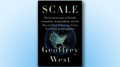 Scale: The Universal Laws of Growth, Innovation, Sustainability, and the Pace of Life in Organisms, Cities, Economies, and Companies by Geoffrey West