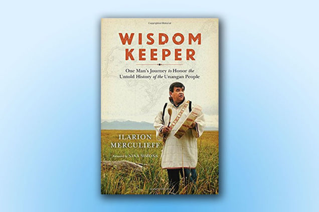 Wisdom Keeper: One Man's Journey to Honor the Untold History of the Unangan People, by Ilarion Merculieff