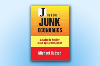 J is for Junk Economics: A Guide to Reality in an Age of Deception by Michael Hudson