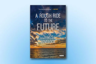 A Rough Ride to the Future, by James Lovelock