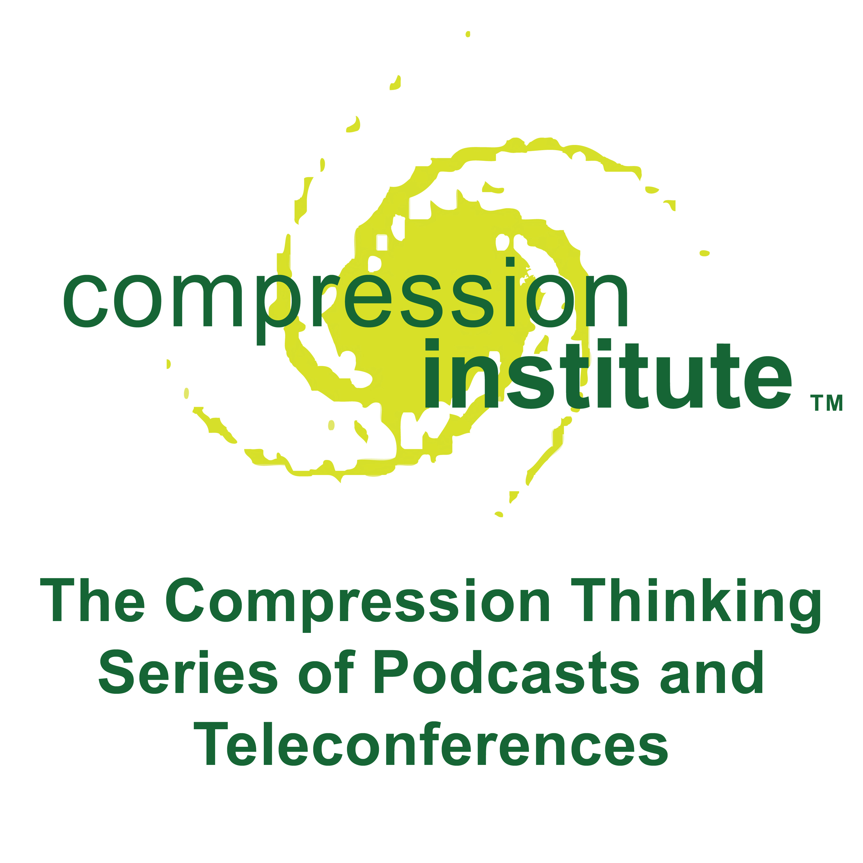 The Compression Thinking Series of Podcasts and Teleconferences