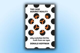 The Case Against Reality: Why Evolution Hid the Truth from Our Eyes, by Donald Hoffman