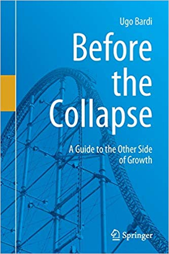 Before the Collapse, A Guide to the Other Side of Growth, by Ugo Bardi